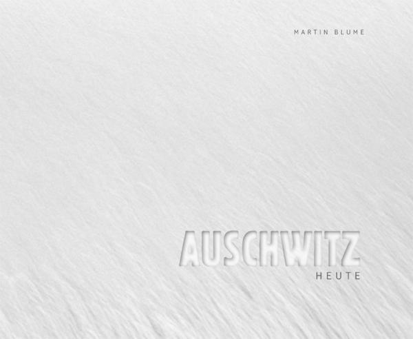"""Martin Blume: """"Auschwitz heute"""""""