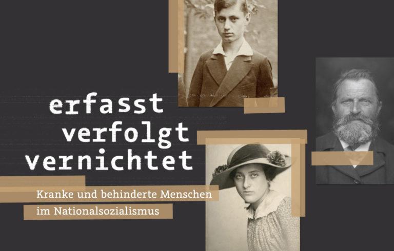 """Sonderausstellung """"erfasst, verfolgt, vernichtet. Kranke und behinderte Menschen im Nationalsozialismus"""""""